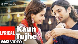 Download KAUN TUJHE Lyrical | M.S. DHONI -THE UNTOLD STORY | Amaal Mallik Palak | Sushant Singh Disha Patani Video