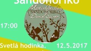 Download Svetlá Hodinka - Martin Geišberg a Daniel Špiner - SANDONORIKO Video