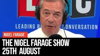 Download The Nigel Farage Show: 25th August 2019 - LBC Video