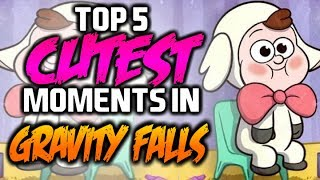 Download TOP 5 CUTEST MOMENTS IN GRAVITY FALLS - Gravity Falls Video
