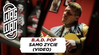 Download B.A.D. POP - SAMO ZYCIE (VIDEO) Video