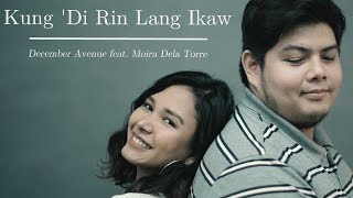 Download December Avenue feat. Moira Dela Torre - Kung 'Di Rin Lang Ikaw Video