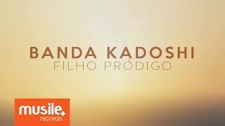 Download Banda Kadoshi - Filho Pródigo (Lyric) Video