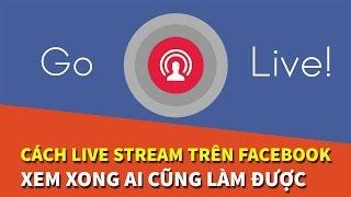 Download Hướng dẫn cách Live Stream trên Facebook hiệu quả, đơn giản nhất 2017 Video
