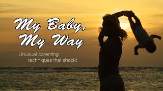 Download My Baby, My Way: Unusual parenting techniques that shock! Video