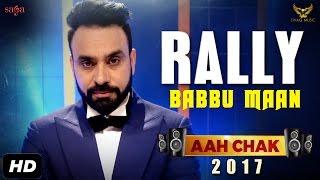 Download BABBU MAAN : Rally (Full Video) | Aah Chak 2017 | New Punjabi Songs 2017 | Saga Music Video