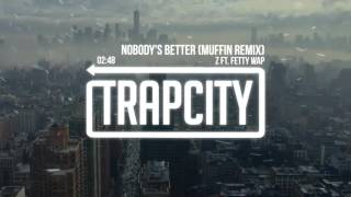 Download Z ft. Fetty Wap - Nobody's Better (Muffin Remix) Video
