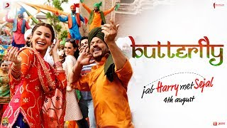 Download Butterfly – Jab Harry Met Sejal | Anushka Sharma | Shah Rukh Khan | Pritam | Imtiaz Ali Video