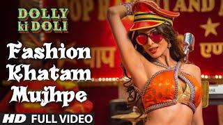 'Fashion Khatam Mujhpe' FULL VIDEO Song , Dolly Ki Doli , T series