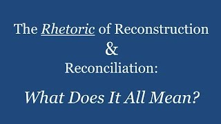 Download The Rhetoric of Reconstruction and Reconciliation: What Does it All Mean? (Lecture) Video