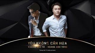 Download Vương Anh Tú - Yêu Không Cần Hứa ft. Hoàng Anh Tùng | Official Audio Lyrics Video