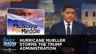 Download Hurricane Mueller Storms the Trump Administration: The Daily Show Video