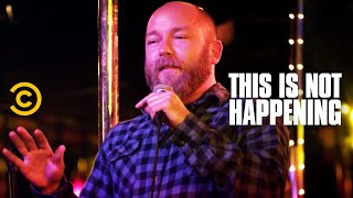 Download Kyle Kinane Almost Gets Killed - This Is Not Happening - Uncensored Video