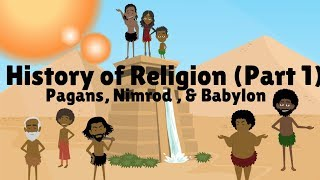 Download HISTORY OF RELIGION (Part 1): PAGANS, NIMROD, & BABYLON Video