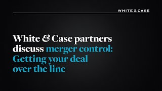 Download White & Case partners discuss merger control: Getting your deal over the line Video