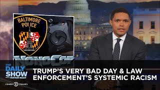 Download President Trump's Very Bad Day & Law Enforcement's Systemic Racism: The Daily Show Video