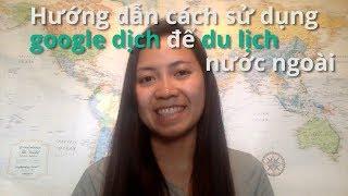 Download Hướng dẫn cách sử dụng google dịch để du lịch nước ngoài Video