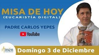 Download Misa de Hoy (Eucaristía Digital) Domingo 3 de Diciembre 2017 - Padre Carlos Yepes Video