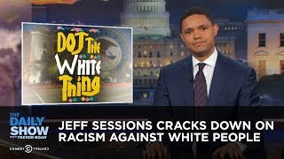 Download Jeff Sessions Cracks Down on Racism Against White People: The Daily Show Video