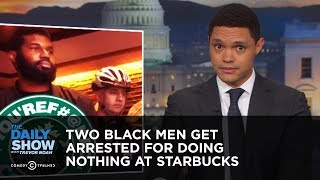 Download Two Black Men Get Arrested for Doing Nothing at Starbucks | The Daily Show Video
