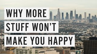 Download Why More Stuff Won't Make You Happy Video