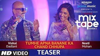 Download Song Teaser: TUMHE APNA BANANE KA-CHAND CHHUPA | T-Series MixTape Season 2 | Neeti Mohan | Vishal D Video