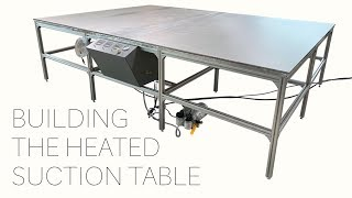 Download Building A Heated Suction Table Video