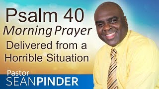Download DELIVERED FROM A HORRIBLE SITUATION - PSALM 40 - MORNING PRAYER | PASTOR SEAN PINDER Video