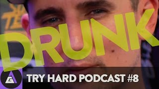 Download WE'RE DRUNK   Try Hard Podcast #8 Video