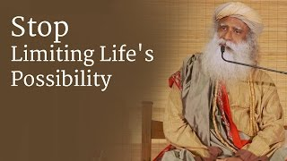 Download Stop Limiting Life's Possibility | Sadhguru Video