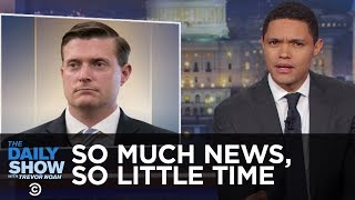Download So Much News, So Little Time - Russia Hacks Voter Rolls & Rob Porter Resigns: The Daily Show Video