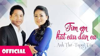 Download Tìm Em Câu Hát Dân Ca   Anh Thơ ft Trọng Tấn [Official HD] Video