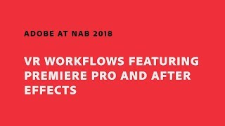 Download VR Workflows Featuring Premiere Pro and After Effects (NAB Show 2018) | Adobe Creative Cloud Video