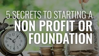 Download The 5 Secrets to Starting a Nonprofit Corporation or Foundation. Video