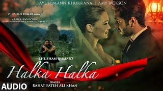 Download HALKA HALKA Full Audio Song | Rahat Fateh Ali Khan Feat. Ayushmann Khurrana & Amy Jackson | T-Series Video