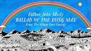 Download Father John Misty - Ballad of the Dying Man Video