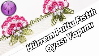 Download Hürrem Pullu Fıstık Oyası Yapılışı HD Kalite Video
