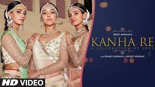 Download Kanha Re Video Song | Neeti Mohan | Shakti Mohan | Mukti Mohan | Latest Song 2018 Video