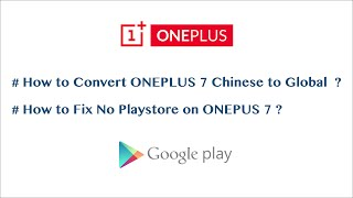 Download How to Convert ONEPLUS 7 Chinese to Global ? , How to Fix No Playstore on ONEPUS 7 ? Video