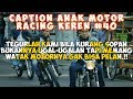Caption Anak Motor Racing (Status wa/status foto)- Quotes Remaja Part 40
