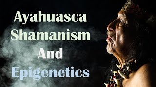 Download Ayahuasca Shamanism and Epigenetics Video