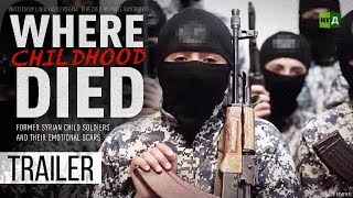 Download Where Childhood Died. Syrian child soldiers and their emotional scars (Trailer) Premiere 08/02 Video