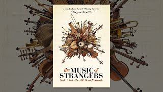 Download The Music of Strangers: Yo-Yo Ma and the Silk Road Ensemble Video
