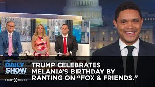Download Trump Celebrates Melania's Birthday by Ranting to ″Fox & Friends″ | The Daily Show Video