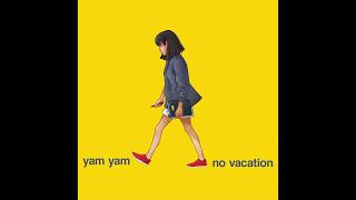 Download No Vacation - Yam Yam Video