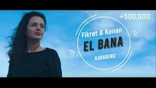 Download Fikret & Kenan - El Bana ( Karadeniz 2018 ) Video