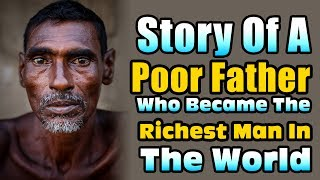 Download Story Of A Poor Father Who Became The Richest Man In The World Video