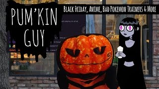 Download Black Friday, Anime, Bad Pokemon Trainers and More : Pum'Kin Guy Video