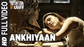 Download Ankhiyaan | Full Video Song | Do Lafzon Ki Kahani | Randeep Hooda, Kajal Aggarwal | Kanika Kapoor | Video
