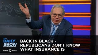 Download Back in Black - Republicans Don't Know What Insurance Is: The Daily Show Video